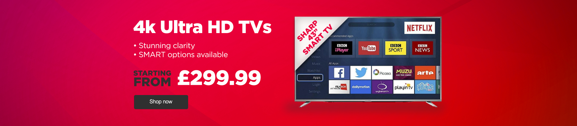 Upgrade your viewing to 4K clarity from just £299.99